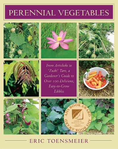Perennial Vegetables: From Artichokes to Zuiki Taro, A Gardener's Guide to Over 100 Delicious and Easy to Grow Edibles (Paperback)