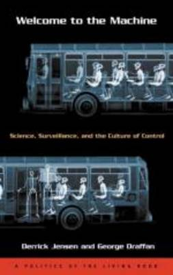 Welcome to the Machine: Science, Surveillance, and the Culture of Control (Paperback)