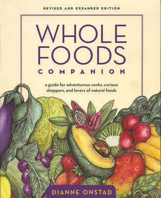 Whole Foods Companion: A Guide for Adventurous Cooks, Curious Shoppers, and Lovers of Natural Foods (Paperback)