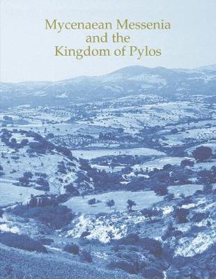 Mycenaean Messenia and the Kingdom of Pylos - Prehistory Monographs 45 (Paperback)