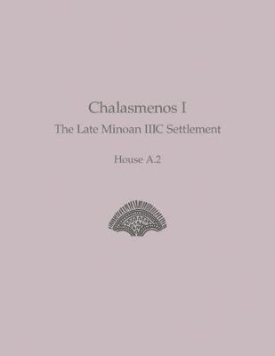 Chalasmenos I: The Late Minoan IIIC Settlement. House A.2 - Prehistory Monographs 59 (Hardback)