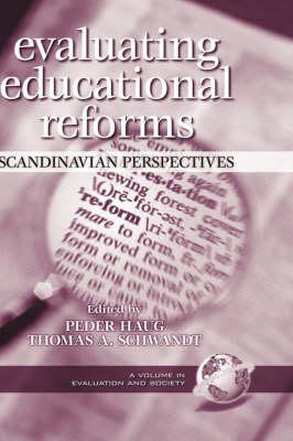 Evaluating Educational Reforms: Scandinavian Perspectives - Evaluation & Society (Hardback)