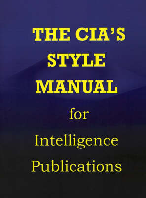 CIA Style Manual for Intelligence Publications (Paperback)