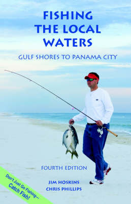 Fishing the Local Waters: Gulf Shores to Panama City (Paperback)