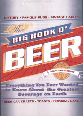 The Big Book O' Beer: Everything You Ever Wanted to Know About the Greatest Beverage on Earth (Paperback)