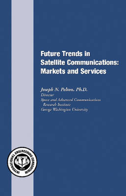 Future Trends in Satellite Communications: Markets and Services (Paperback)