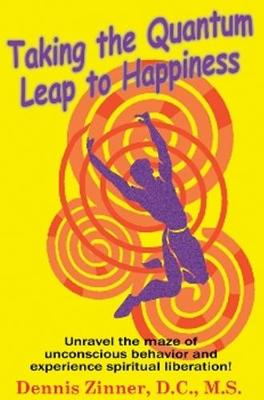 Taking the Quantum Leap to Happiness: Unravel the Maze of Unconscious Behavior & Experience Spiritual Liberation! (Paperback)