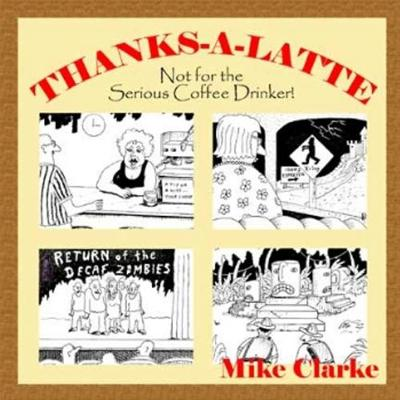 Thanks-A-Latte: Not for the Serious Coffee Drinker! (Paperback)