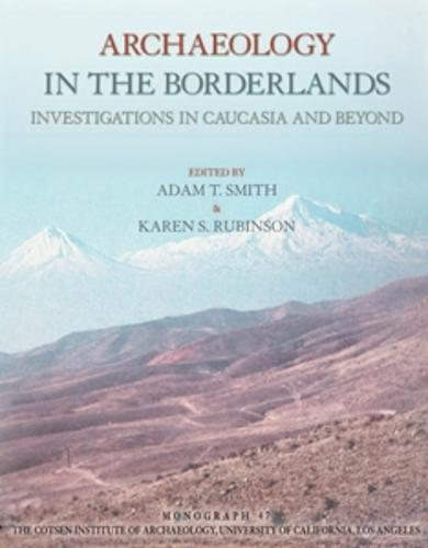 Archaeology in the Borderlands: Investigations in Caucasia and Beyond - Monographs 47 (Paperback)