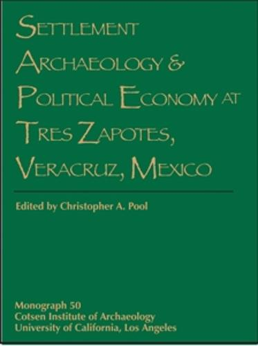 Settlement Archaeology and Political Economy at Tres Zapotes, Veracruz, Mexico - Monographs (Paperback)