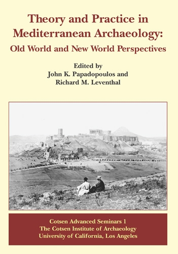 Theory and Practice in Mediterranean Archaeology: Old World and New World Perspectives - Cotsen Advanced Seminars (Paperback)