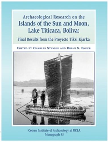 Archaeological Research on the Islands of the Sun and Moon, Lake Titicaca, Bolivia: Final Results from the Proyecto Tiksi Kjarka - Monographs (Paperback)