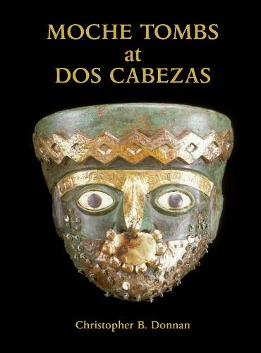 Moche Tombs at Dos Cabezas - Monographs (Paperback)