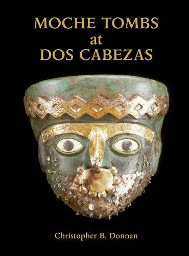Moche Tombs at Dos Cabezas - Monographs (Hardback)