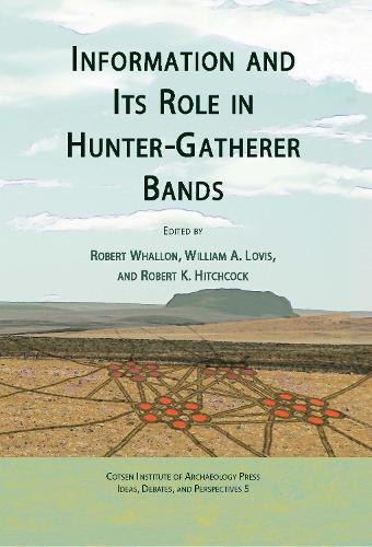 Information and its Role in Hunter-Gatherer Bands - Ideas, Debates, and Perspectives (Hardback)