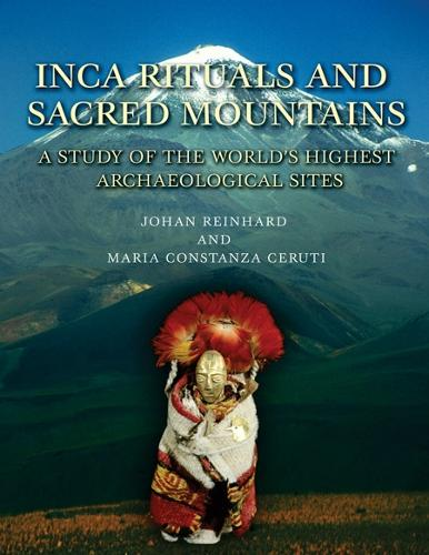 Inca Rituals and Sacred Mountains: A Study of the World's Highest Archaeological Sites - Monographs (Hardback)