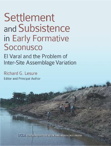 Settlement and Subsistence in Early Formative Soconusco: El Varal and the Problem of Inter-Site Assemblage Variation - Monographs (Paperback)
