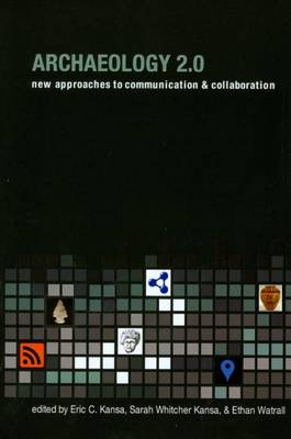 Archaeology 2.0: New Approaches to Communication and Collaboration - Cotsen Digital Archaeology Series (Paperback)