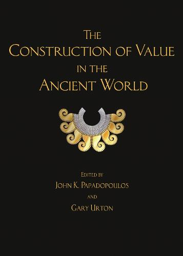The Construction of Value in the Ancient World - Cotsen Advanced Seminars 5 (Hardback)