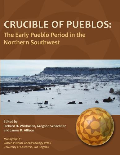 Crucible of Pueblos: The Early Pueblo Period in the Northern Southwest - Cotsen Monograph S. (Paperback)