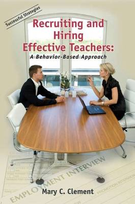 Recruiting & Hiring Effective Teachers: A Behavior-Based Approach (Paperback)