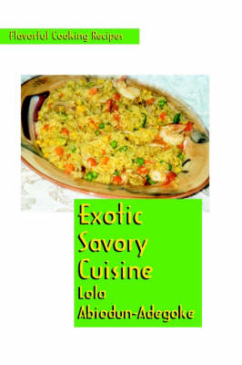 Exotic Savory Cuisine. Flavorful Cooking Recipes (Hardback)