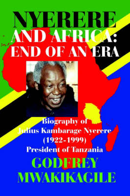 Nyerere and Africa: End of an Era. Biography of Julius Kambarage Nyerere (1922-1999) President of Tanzania (Hardback)