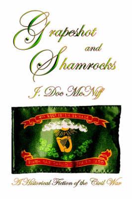 Grapeshot and Shamrocks. A Historical Fiction of the Civil War (Paperback)
