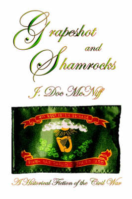 Grapeshot and Shamrocks. A Historical Fiction of the Civil War (Hardback)