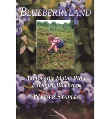 Blueberryland: Taming the Maine Wild Lowbush Blueberry (Paperback)