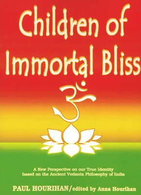 Children of Immortal Bliss: A New Perspective on Our True Identity Based on the Ancient Vedanta Philosophy of India (Paperback)