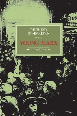 The Theory Of Revolution In The Young Marx: Historical Materialism, Volume 2 - Historical Materialism (Paperback)