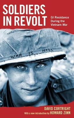 Soldiers In Revolt: GI Resistance during the Vietnam War (Paperback)