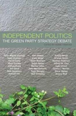 Independent Politics: The Green Party Strategy Debate (Paperback)