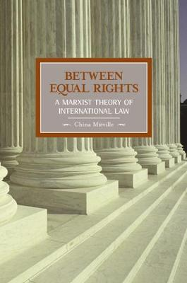 Between Equal Rights: A Marxist Theory Of International Law: Historical Materialism, Volume 6 - Historical Materialism (Paperback)