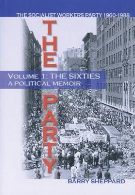 The The Party: Party, The: A Politcal Memoir Sixties Vol. 1 (Paperback)