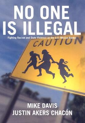 No One Is Illegal: Fighting Racism and State Violence on the U.S.-Mexico Border (Paperback)