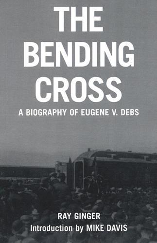 The Bending Cross: A biography of Eugene V. Debs (Paperback)