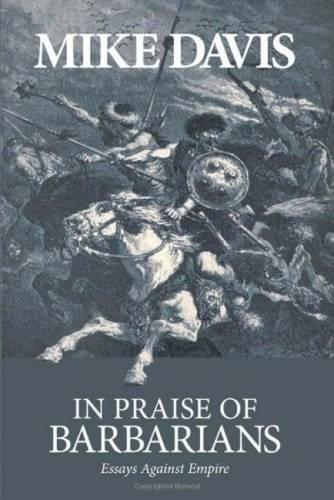 In Praise Of Barbarians: Essays Against the Empire (Paperback)