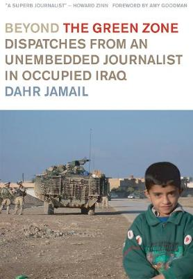 Beyond The Green Zone: Dispatches from Occupied Iraq (Hardback)