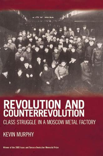 Revolution And Counterrevolution: Class Struggle in a Moscow Metal Factory (Paperback)