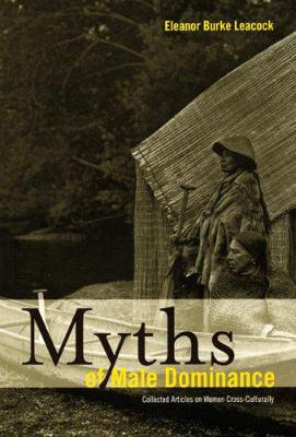Myths Of Male Dominance: Collected Articles on Women Cross-Culturally (Paperback)