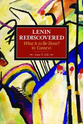Lenin Rediscovered: What Is To Be Done? In Context: Historical Materialism, Volume 9 - Historical Materialism (Paperback)