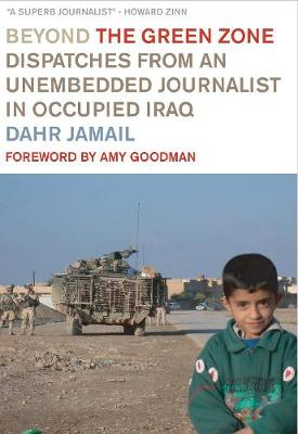 Beyond The Green Zone: Dispatches from an Unembedded Journalist in Occupied Iraq (Paperback)