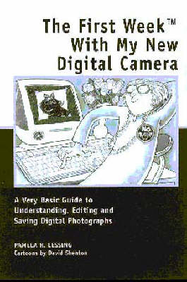 The First Week with My New Digital Camera: A Very Basic Guide to Understanding, Editing and Saving Digital Photographs - First week (Paperback)