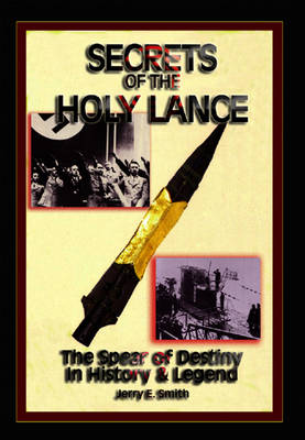 Secrets of the Holy Lance: The Spear of Destiny in History & Legend (Paperback)