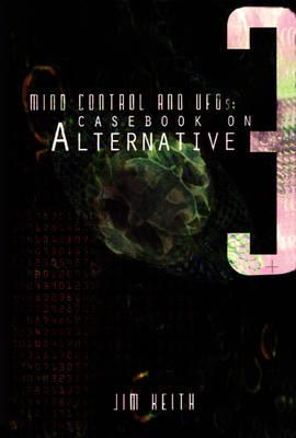 Mind Control and Ufos: Casebook on Alternative 3 (Paperback)
