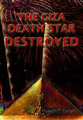 Giza Death Star Destroyed: The Ancient War for Future Science (Paperback)