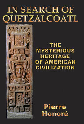 In Search of Quetzalcoatl: The Mysterious Heritage of South American Civilization (Paperback)
