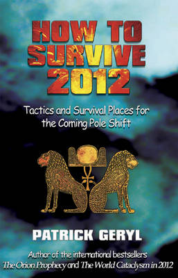 How to Survive 2012: Tactics and Survival Places for the Coming Pole Shift (Paperback)